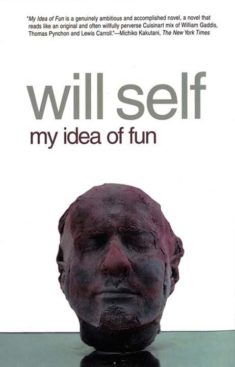 Уилл Селф: My Idea of Fun