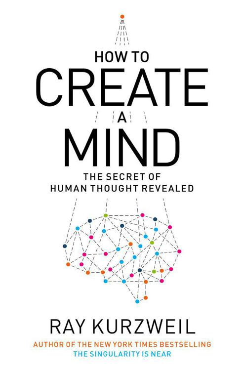 Рэймонд Курцвейл: How to Create a Mind: The Secret of Human Thought Revealed